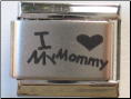 I love my Mommy   Laser Italian charm