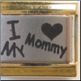 I love my Mommy   gold trim Laser Italian charm